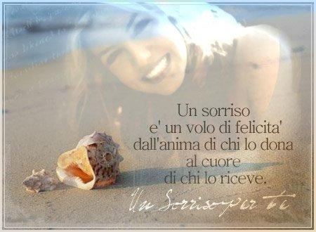 Un sorriso è un volo di felicità dell'anima di chi lo dona al cuore di chi lo riceve!